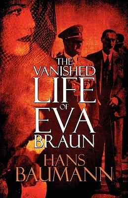 The Vanished Life of Eva Braun Hans Baumann
