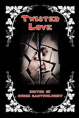 Twisted Love  by  Chris Bartholomew