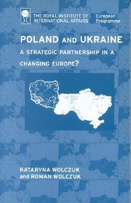 Poland and Ukraine: A Strategic Partnership in a Changing Europe? Kasia Wolczuk