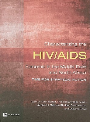 Characterizing the HIV/AIDS Epidemic in the Middle East and North Africa: Time for Strategic Action Laith Abu-raddad