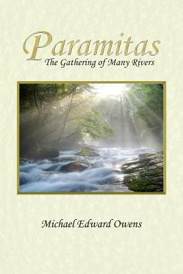 Paramitas: The Gathering Of Many Rivers  by  Michael Edward Owens