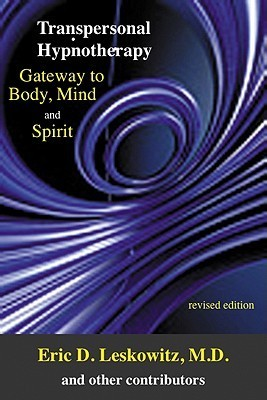 Transpersonal Hypnotherapy: Gateway to Body, Mind, and Spirit  by  Eric Leskowitz