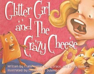 Glitter Girl and the Crazy Cheese Frank Hollon