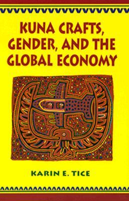 Kuna Crafts, Gender, and the Global Economy Karin E. Tice
