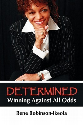 Determined...Winning Against All Odds  by  Rene Robinson-Ikeola