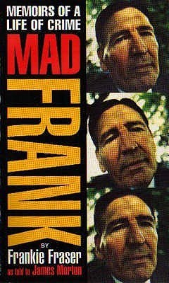 Mad Frank: Memoirs of a Life of Crime  by  Frankie Fraser