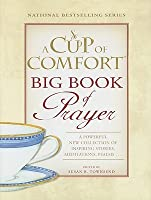 Cup of Comfort Big Book of Prayer: A Powerful New Collection of Inspiring Stories, Meditation, Prayers Susan B. Townsend
