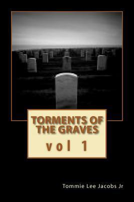 Torments of the Graves Vol. 1: The Beginning  by  Tommie Lee Jacobs Jr.