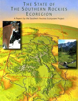 The State of the Southern Rockies Ecoregion: A Report  by  Southern Rockies Ecosystem Project