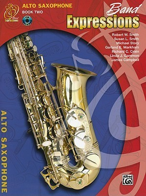 Band Expressions, Alto Saxophone: Book Two Robert W. Smith