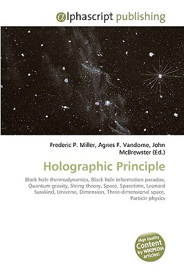 Holographic Principle: Black Hole Thermodynamics, Black Hole Information Paradox, Quantum Gravity, String Theory, Space, Spacetime, Leonard Susskind, Universe, ... Three Dimensional Space, Particle Physics  by  Frederic P.  Miller