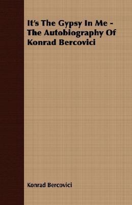 Its the Gypsy in Me - The Autobiography of Konrad Bercovici Konrad Bercovici
