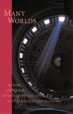 Many Worlds: The New Universe, Extraterrestrial Life, and the Theological Implications Steven J. Dick