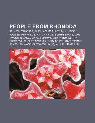 People from Rhondda: Paul Whitehouse, Alex Lawless, Roy Paul, Jack Fowler, Rex Willis, Haydn Price, Sophie Evans, Dari Taylor, Stanley Bake  by  Books LLC