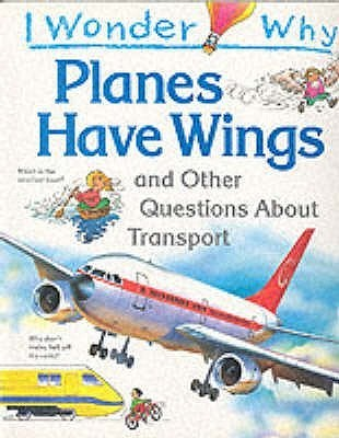 I Wonder Why Planes Have Wings and Other Questions About Transportation  by  Christopher Maynard