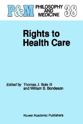 Rights to Health Care Thomas J. Bole III