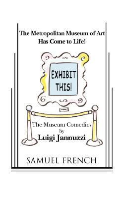 Exhibit This! the Museum Comedies  by  Luigi Jannuzzi
