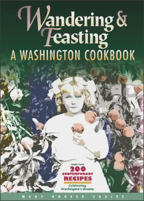 Wandering and Feasting: A Washington Cookbook Mary Houser Caditz