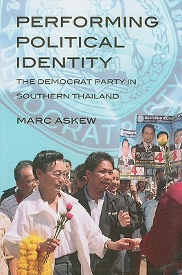 Performing Political Identity: The Democrat Party in Southern Thailand Marc Askew
