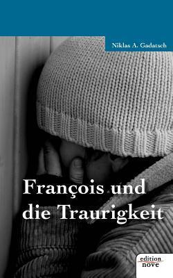 Francois Und Die Traurigkeit  by  Niklas Gadatsch