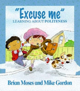 Excuse Me: Learning About Politeness Brian Moses