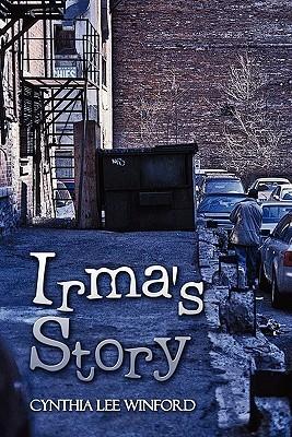 Irmas Story  by  Cynthia Lee Winford