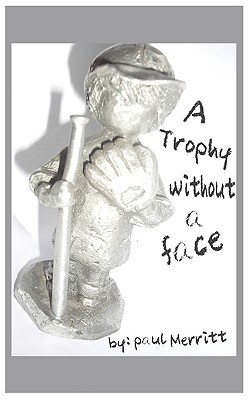 A Trophy Without a Face Paul Merritt