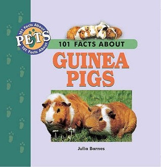 101 Facts About Guinea Pigs (101 facts about pets)  by  Julia Barnes