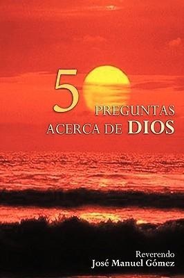 50 Preguntas Y Respuestas Acerca De Dios Jose Manuel Gomez