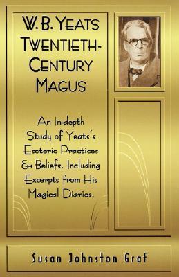 W. B. Yeats: Twentieth-Century Magus  by  Susan Johnston Graf