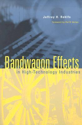Bandwagon Effects in High-Technology Industries Jeffrey H. Rohlfs