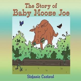The Story of Baby Moose Joe Stefanie Custard