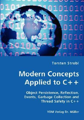 Modern Concepts Applied to C++ - Object Persistence, Reflection, Events, Garbage Collection and Thread Safety in C++ Torsten Strobl