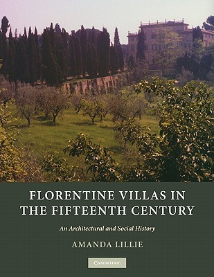 Florentine Villas in the Fifteenth Century: An Architectural and Social History  by  Amanda Lillie