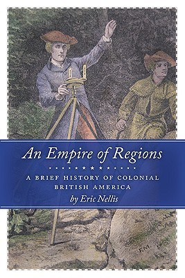 An Empire of Regions: A Brief History of Colonial British America Eric Nellis
