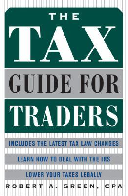 The Tax Guide for Traders  by  Robert A. Green