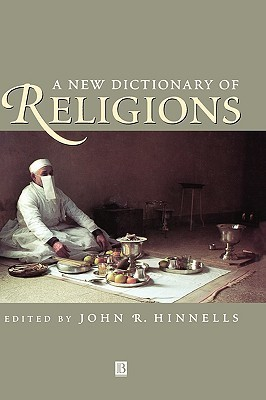 New Dict of Religions  by  John R. Hinnells