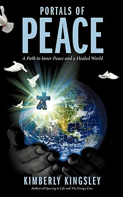 Portals of Peace: A Path to Inner Peace and a Healed World Kimberly Kingsley