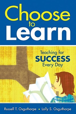 Choose to Learn: Teaching for Success Every Day  by  Russell T. Osguthorpe
