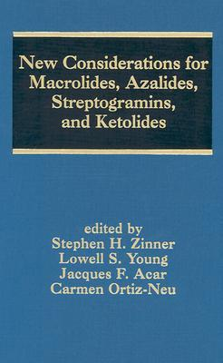 New Considerations for Macrolides, Azalides, Streptogramins, and Ketolides  by  Stephen H. Zinner