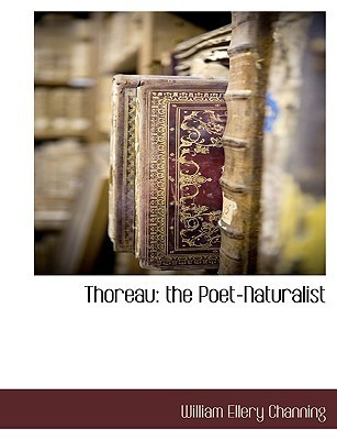 Thoreau: The Poet-Naturalist William Ellery Channing