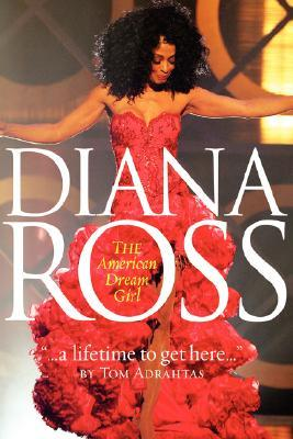 A Lifetime to Get Here: Diana Ross: The American Dreamgirl Tom Adrahtas