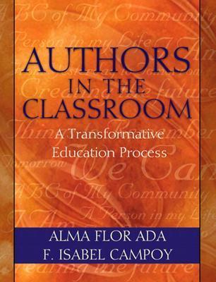 Authors in the Classroom: A Transformative Education Process  by  Alma Flor Ada