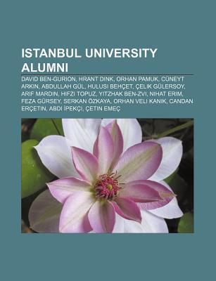 Istanbul University Alumni: David Ben-Gurion, Hrant Dink, Orhan Pamuk, Abdullah G L, Hulusi Beh Et, Elik G Lersoy, Feza G Rsey, Arif Mardin  by  Books LLC