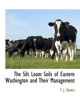 The Silt Loam Soils of Eastern Washington and Their Management  by  F.J. Sievers