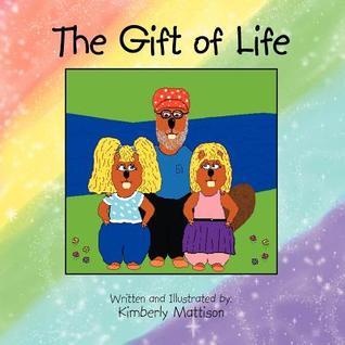 The Gift of Life Kimberly Mattison