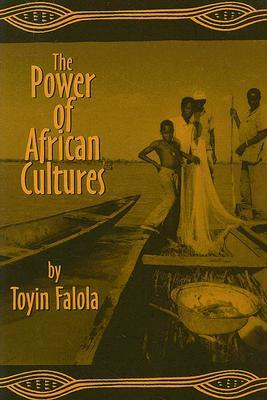 The Power of African Cultures  by  Toyin Falola