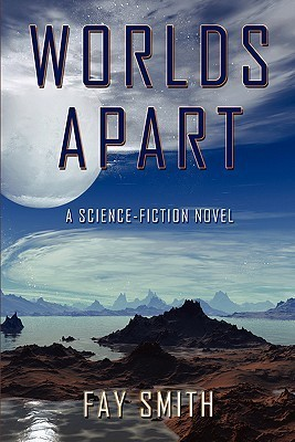 Worlds Apart: A Science-Fiction Novel  by  Fay Smith