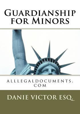 Guardianship for Minors: Alllegaldocuments.com  by  Danie Victor-Laguerre