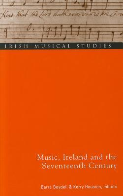Music, Ireland and the Seventeenth Century  by  Barra Boydell